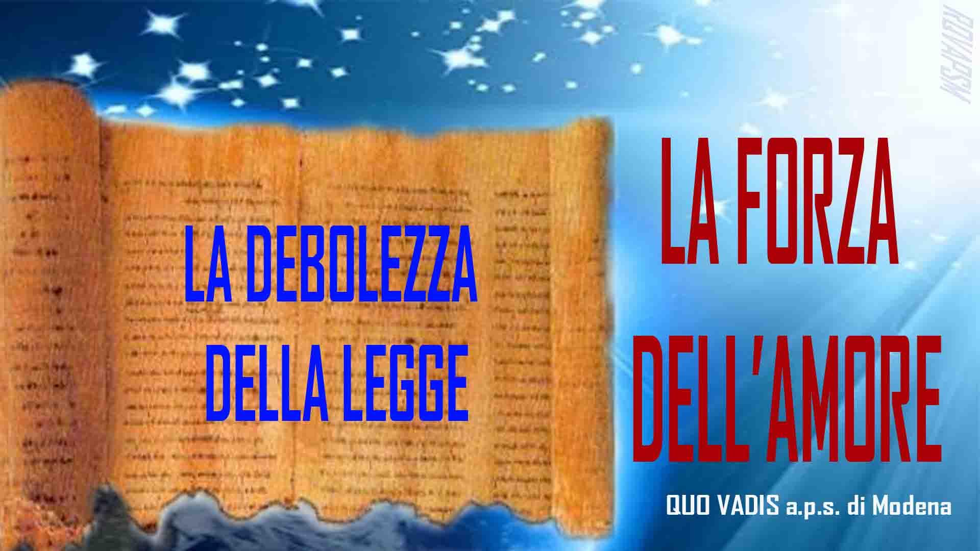LA DEBOLEZZA DELLA LEGGE, LA FORZA DELL'AMORE